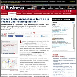 French Tech, un label pour faire de la France une «startup nation» via @01Business_fr #FrenchTech