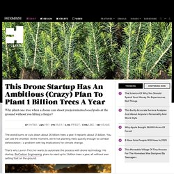 This Drone Startup Has An Ambitious (Crazy) Plan To Plant 1 Billion Trees A Year