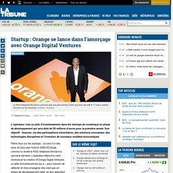 Startup : Orange se lance dans l'amorçage avec Orange Digital Ventures