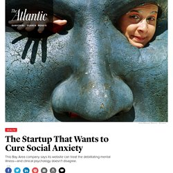 The Startup That Wants to Cure Social Anxiety - The Atlantic