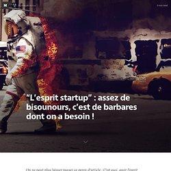 """""""L'esprit startup"""" : assez de bisounours, c'est de barbares dont on a besoin !"""