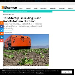 This Startup Is Building Giant Robots To Grow Our Food IEEE Spectrum