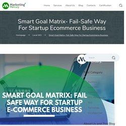 Smart Goal Matrix- Fail-Safe Way For Startup E-commerce Business - Marketing Mercury