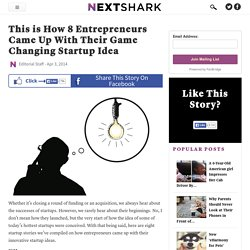 How 8 Entrepreneurs Came Up With Their Game Changing Startup Idea