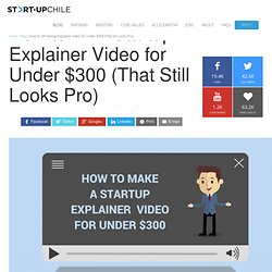 How to: DIY Startup Explainer Video for Under $300 (That Still Looks Pro)