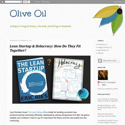 Olive Oil: Lean Startup & Holacracy: How Do They Fit Together?