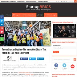 Taiwan Startup Stadium: The Innovation Cluster That Rocks The East Asian Ecosystem