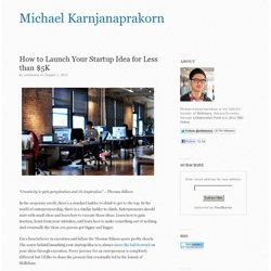 How to Launch Your Startup Idea for Less than $5K | Michael Karnjanaprakorn