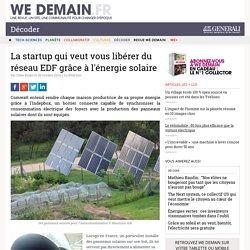 La startup qui veut vous libérer du réseau EDF grâce à l'énergie solaire