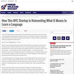 How This NYC Startup Is Reinventing What It Means to Learn a Language - Press Release Rocket