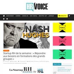Startup RH de la semaine : «Répondre aux besoins en formations des grands groupes» – HR Voice – Toute l'actu RH