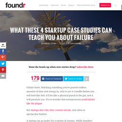 What These 4 Startup Case Studies Can Teach You About Failure - Foundr