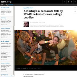 A startup's success rate falls by 19% if the investors are college buddies - Quartz