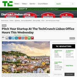 Pitch Your Startup At The TechCrunch Lisbon Office Hours This Wednesday