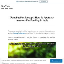 [Funding For Startups] How To Approach Investors For Funding In India – Site Title
