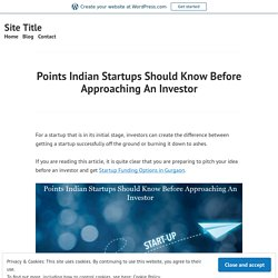 Points Indian Startups Should Know Before Approaching An Investor – Site Title
