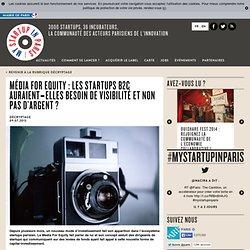 Média For Equity : Les startups B2C auraient-elles besoin de visibilité et non pas d'argent ?