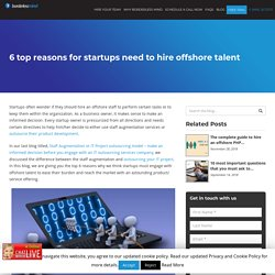 6 top reasons for startups need to hire offshore talent - Dallas-BorderlessMind