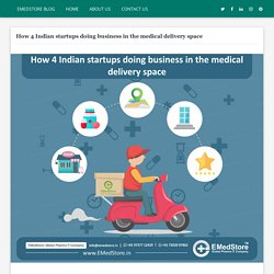 How 4 Indian startups doing business in the medical delivery space