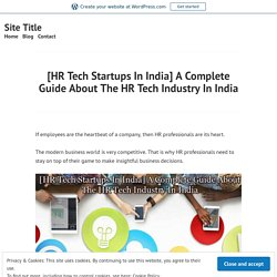 [HR Tech Startups In India] A Complete Guide About The HR Tech Industry In India – Site Title