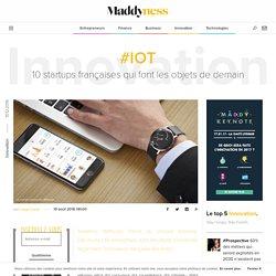 #IoT : 10 startups françaises qui font les objets de demain - Maddyness