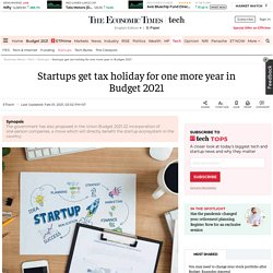 Startups get tax holiday for one more year in Budget 2021