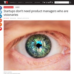 Startups don't need product managers who are visionaries