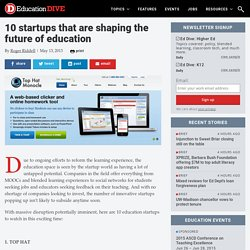 10 startups that are shaping the future of education