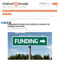 The blog for startups and investors - Financing options for startups looking for funding in Europe - Startupxplore Blog - The blog for startups and investors