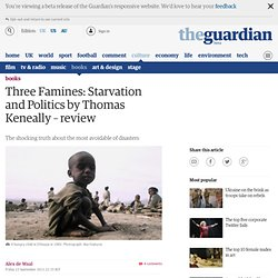 Three Famines: Starvation and Politics by Thomas Keneally – review