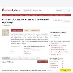 Atlas starých stezek a cest na území České republiky - Radan Květ