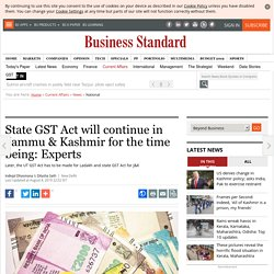 State GST Act will continue in Jammu & Kashmir for the time being: Experts