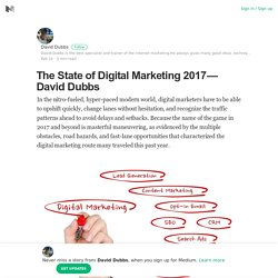 The State of Digital Marketing 2017 — David Dubbs