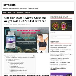 Keto Thin State Reviews: Advanced Weight Loss Diet Pills Cut Extra Fat!