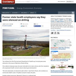 Former state health employees say they were silenced on drilling