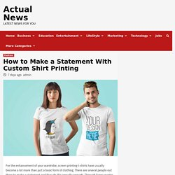 How to Make a Statement With Custom Shirt Printing - Actual News