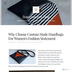 Why Choose Custom Made Handbags For Women's Fashion Statement – Rosannaclare Blog