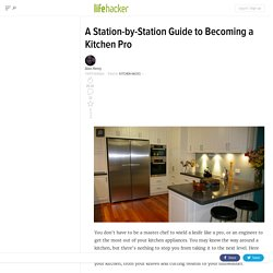 A Station-by-Station Guide to Becoming a Kitchen Pro