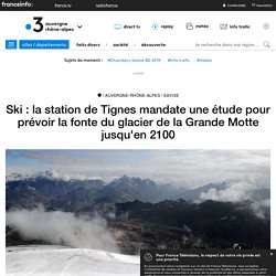 Ski : la station de Tignes mandate une étude pour prévoir la fonte du glacier de la Grande Motte jusqu'en 2100