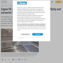 Ligne 14 : ça y est, la station Porte-de-Clichy est ouverte ! - Le Parisien
