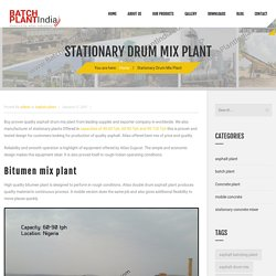 Stationary Drum Mix Plant - Asphalt Plant Manufacturer