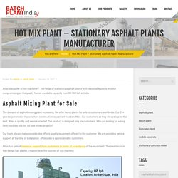 Hot Mix Plant Manufacturer - Stationary Asphalt Batch Plants