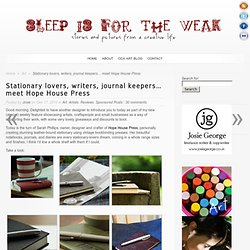 Stationary lovers, writers, journal keepers… meet Hope House Press | Sleep is for the Weak