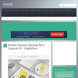 Realistic Stationery Mockups Set 2- Corporate ID – GraphicRiver – Gaaks – Templates, Scripts, CMS, Graphics, Fonts, Flash, E-Books, 3D, Tutorials, Wallpapers.
