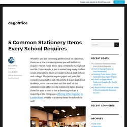 5 Common Stationery Items Every School Requires – degofffice