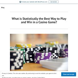 What is Statistically the Best Way to Play and Win in a Casino Game? – Travel Tips
