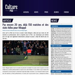 Statistiques : Pas encore 20 ans, déjà 150 matches et des stats folles pour Mbappé