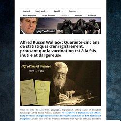 Alfred Russel Wallace : Quarante-cinq ans de statistiques d'enregistrement, prouvant que la vaccination est à la fois inutile et dangereuse