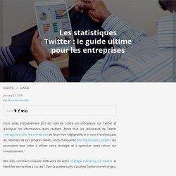 Les statistiques Twitter: le guide ultime pour les entreprises