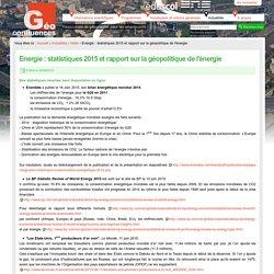 Energie : statistiques 2015 et rapport sur la géopolitique de l'énergie